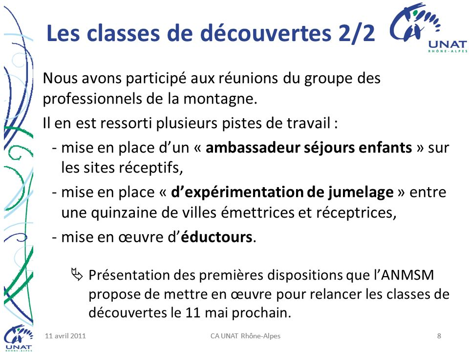 11 avril 2011CA UNAT Rhône-Alpes811 avril 2011CA UNAT Rhône-Alpes811 avril 2011CA UNAT Rhône-Alpes8 Nous avons participé aux réunions du groupe des professionnels de la montagne.