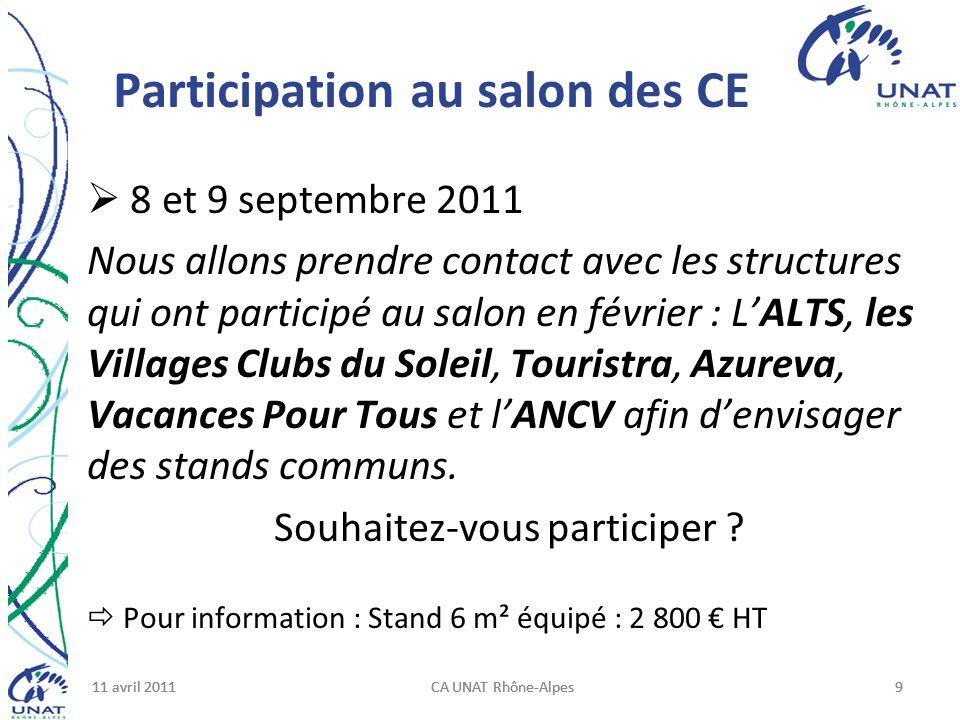 11 avril 2011CA UNAT Rhône-Alpes911 avril 2011CA UNAT Rhône-Alpes911 avril 2011CA UNAT Rhône-Alpes9 Participation au salon des CE 8 et 9 septembre 201