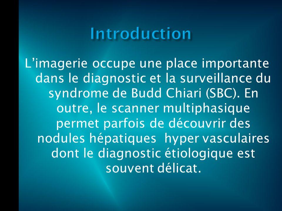 Limagerie occupe une place importante dans le diagnostic et la surveillance du syndrome de Budd Chiari (SBC).