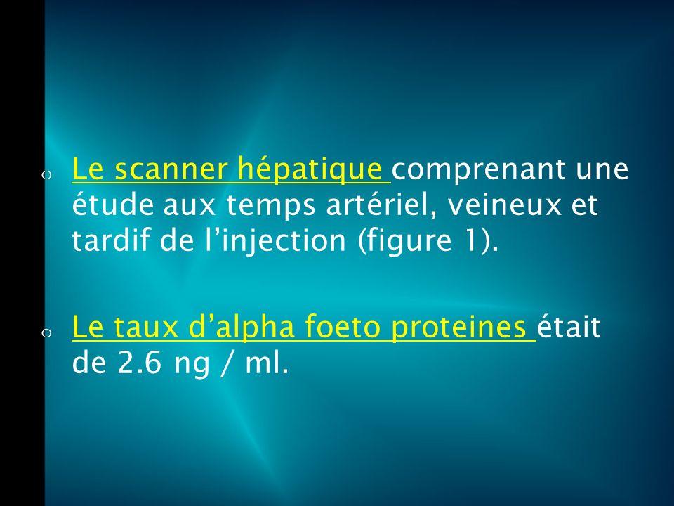 o Le scanner hépatique comprenant une étude aux temps artériel, veineux et tardif de linjection (figure 1).