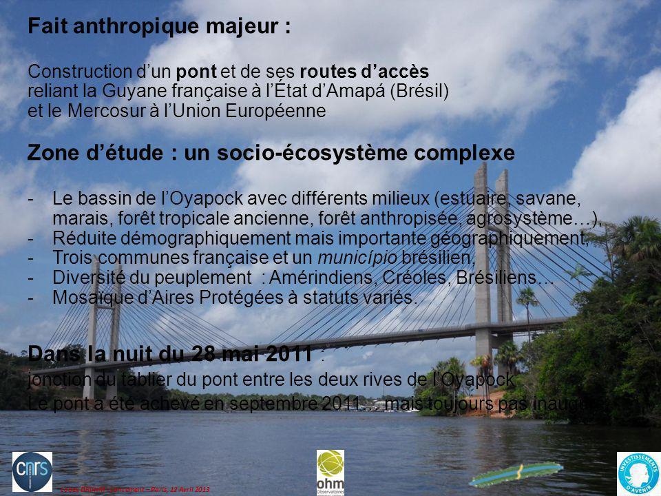 Labex DRIIHM - Lancement – Paris, 12 Avril 2013 Fait anthropique majeur : Construction dun pont et de ses routes daccès reliant la Guyane française à