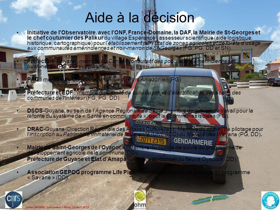 Labex DRIIHM - Lancement – Paris, 12 Avril 2013 Aide à la décision Initiative de l'Observatoire, avec l'ONF, France-Domaine, la DAF, la Mairie de St-G