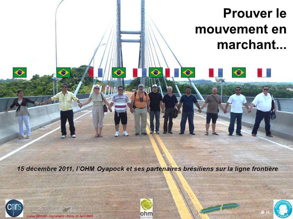 © H. Théry 15 décembre 2011, lOHM Oyapock et ses partenaires brésiliens sur la ligne frontière Prouver le mouvement en marchant... Labex DRIIHM - Lanc