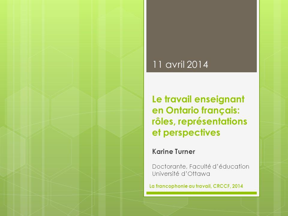 Le travail enseignant en Ontario français: rôles, représentations et perspectives Karine Turner Doctorante, Faculté déducation Université dOttawa 11 a