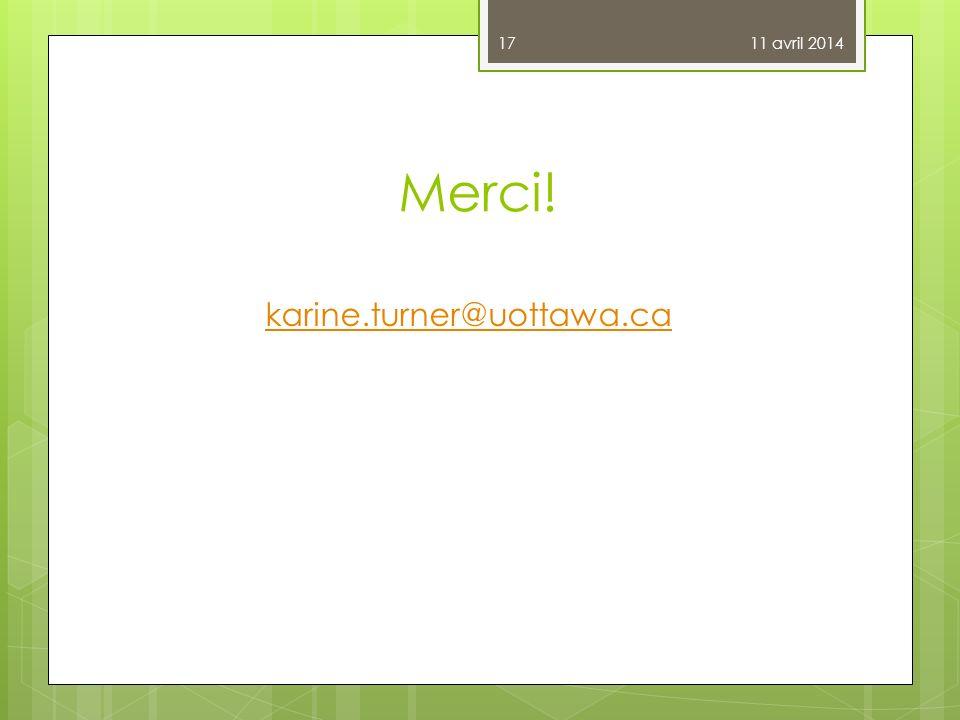 Merci! karine.turner@uottawa.ca 11 avril 2014 17