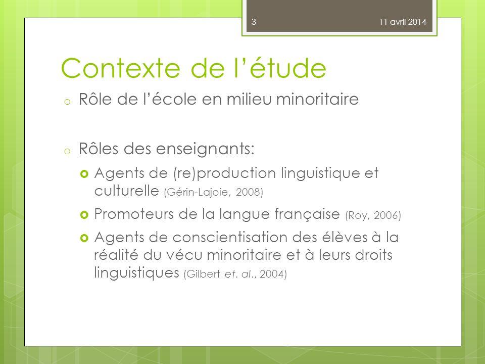 Contexte de létude o Rôle de lécole en milieu minoritaire o Rôles des enseignants: Agents de (re)production linguistique et culturelle (Gérin-Lajoie,