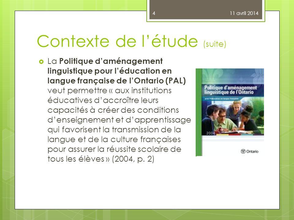 Contexte de létude (suite) La Politique daménagement linguistique pour léducation en langue française de lOntario (PAL) veut permettre « aux instituti