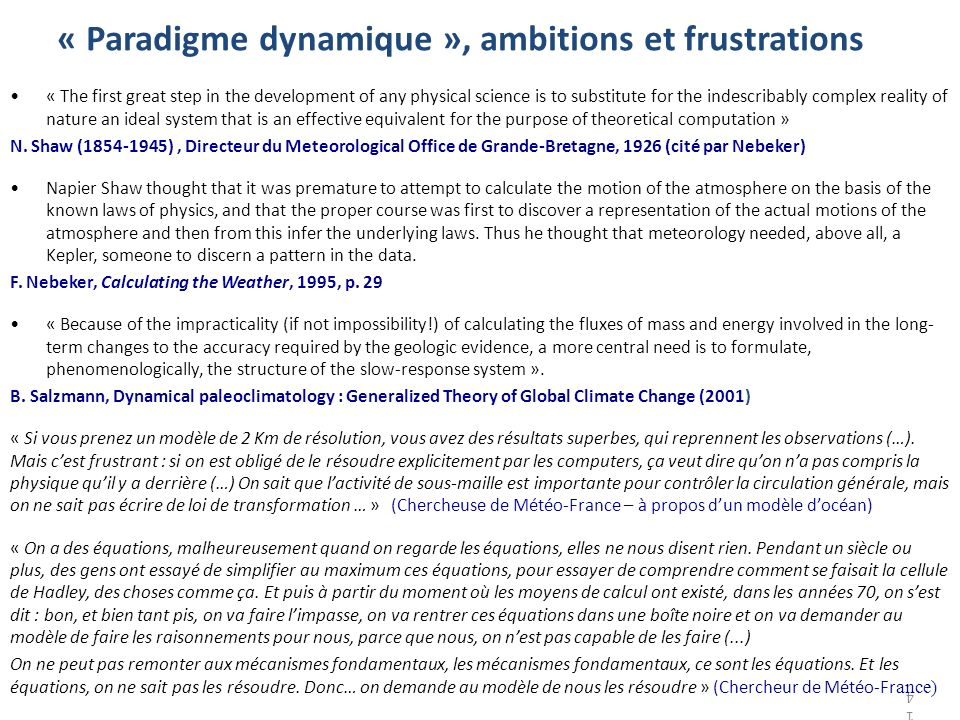 « Paradigme dynamique », ambitions et frustrations « The first great step in the development of any physical science is to substitute for the indescribably complex reality of nature an ideal system that is an effective equivalent for the purpose of theoretical computation » N.