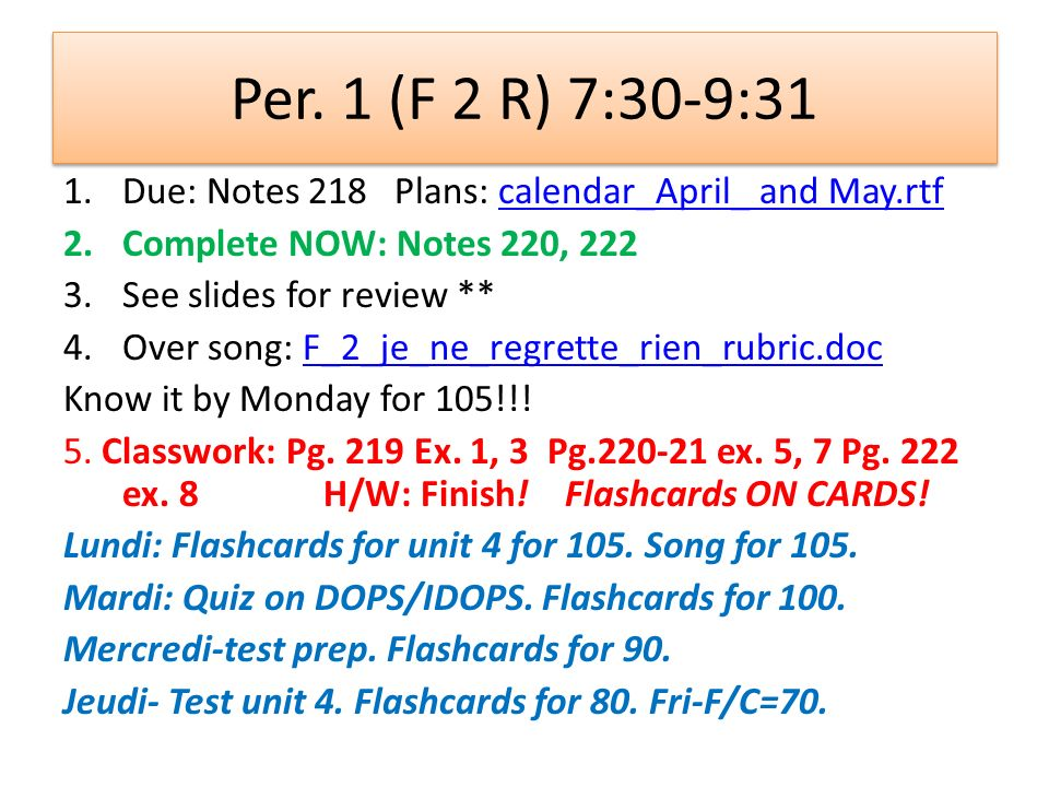 Per. 1 (F 2 R) 7:30-9:31 1.Due: Notes 218 Plans: calendar_April_ and May.rtfcalendar_April_ and May.rtf 2.Complete NOW: Notes 220, 222 3.See slides fo