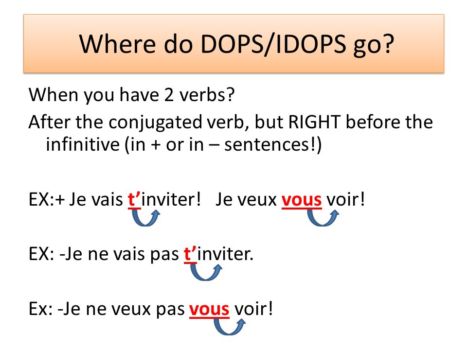 Where do DOPS/IDOPS go.When you have 2 verbs.
