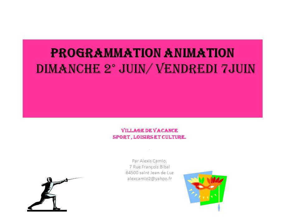 Programmation Animation Dimanche 2° Juin/ Vendredi 7Juin Village de vacance Sport, loisirs et culture..