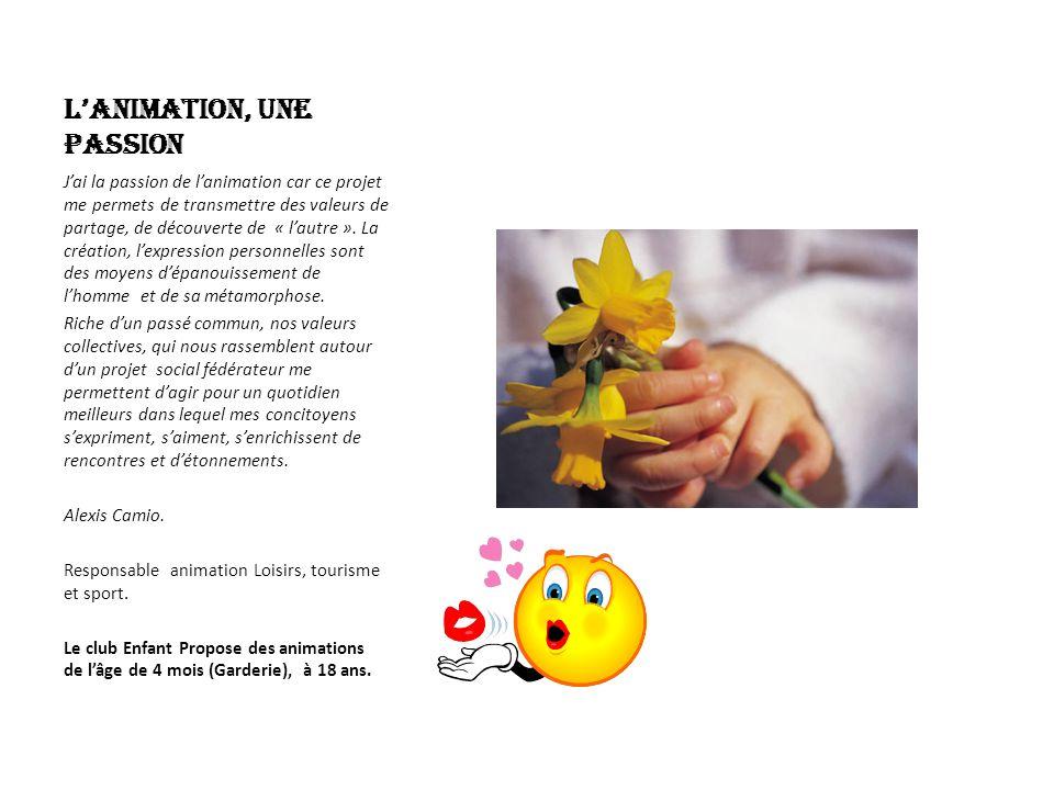 Lanimation, une passion Jai la passion de lanimation car ce projet me permets de transmettre des valeurs de partage, de découverte de « lautre ».