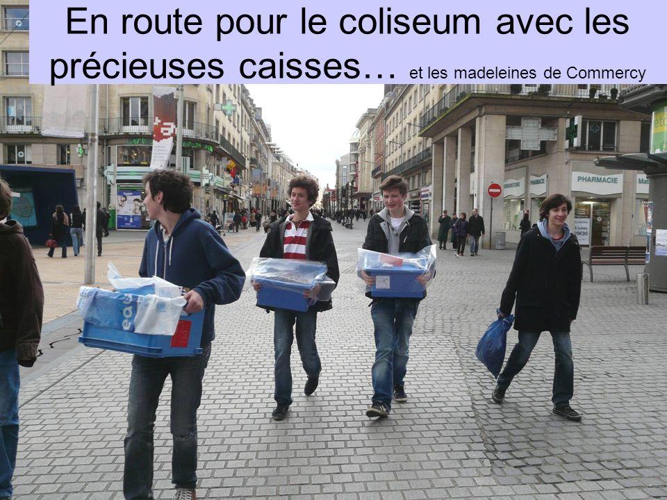 En route pour le coliseum avec les précieuses caisses… et les madeleines de Commercy