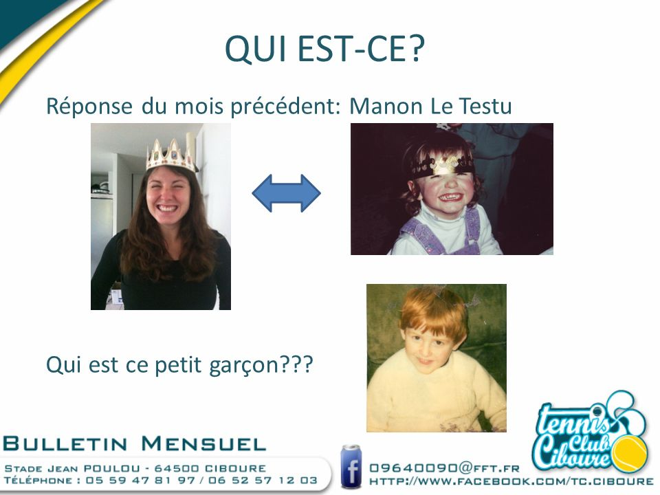 QUI EST-CE? Réponse du mois précédent: Manon Le Testu Qui est ce petit garçon???
