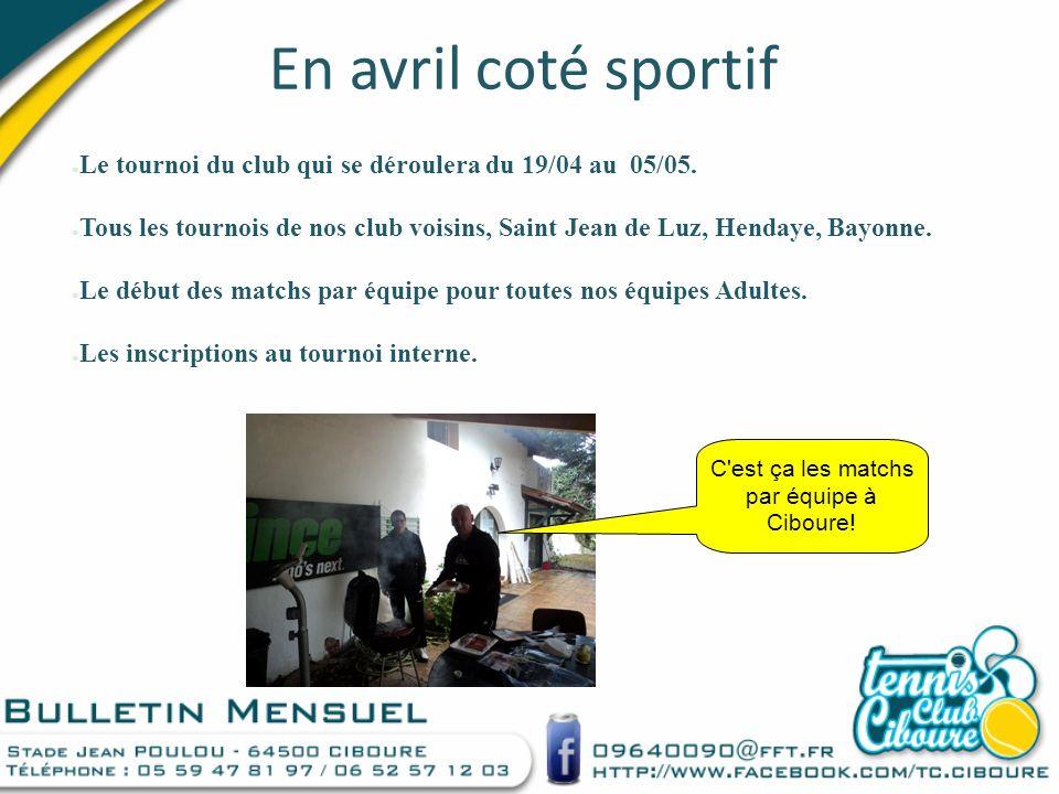 En avril coté sportif Le tournoi du club qui se déroulera du 19/04 au 05/05. Tous les tournois de nos club voisins, Saint Jean de Luz, Hendaye, Bayonn