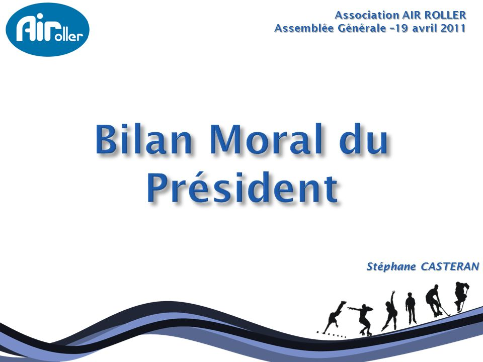 Association AIR ROLLER Assemblée Générale –19 avril 2011 Sandrine LOUME
