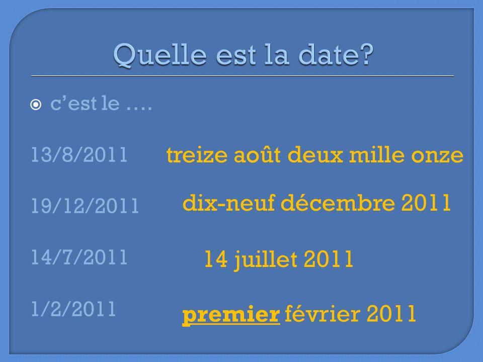 cest le …. 13/8/2011 19/12/2011 14/7/2011 1/2/2011 treize août deux mille onze dix-neuf décembre 2011 14 juillet 2011 premier février 2011