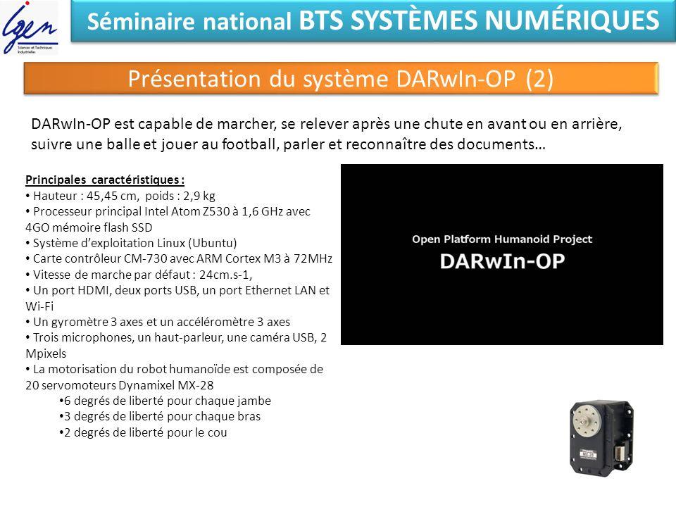 Séminaire national BTS SYSTÈMES NUMÉRIQUES Présentation du système DARwIn-OP (2) DARwIn-OP est capable de marcher, se relever après une chute en avant