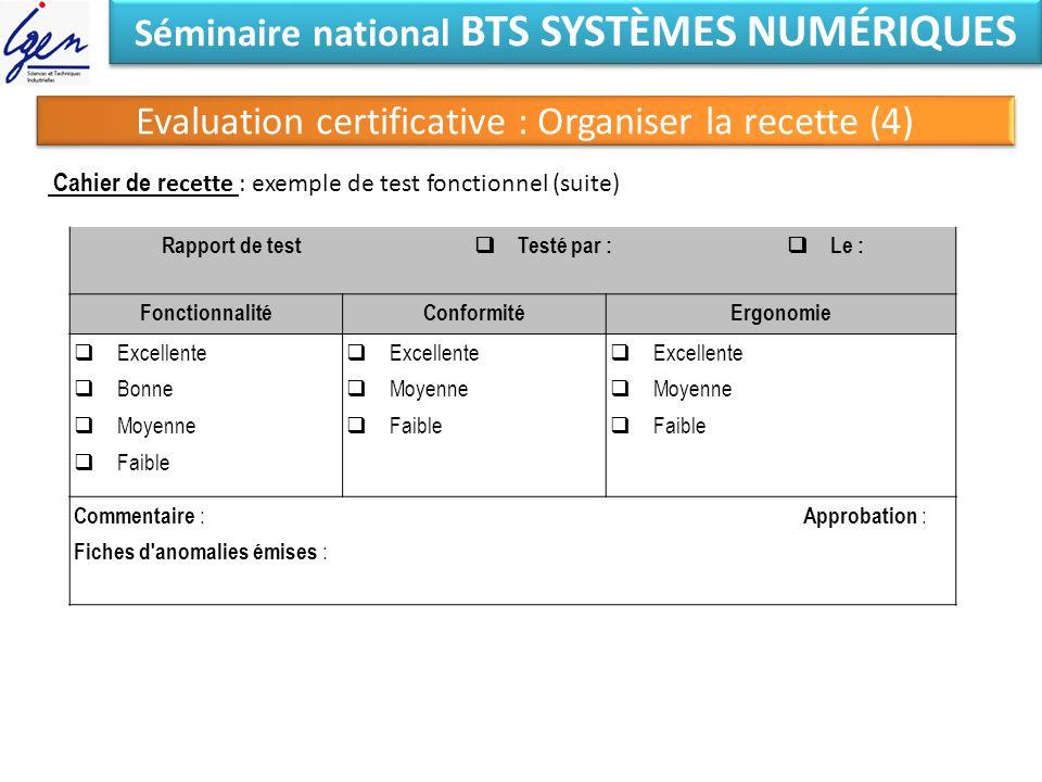 Séminaire national BTS SYSTÈMES NUMÉRIQUES Cahier de r ecette : exemple de test fonctionnel (suite) Rapport de test Testé par : Le : FonctionnalitéCon