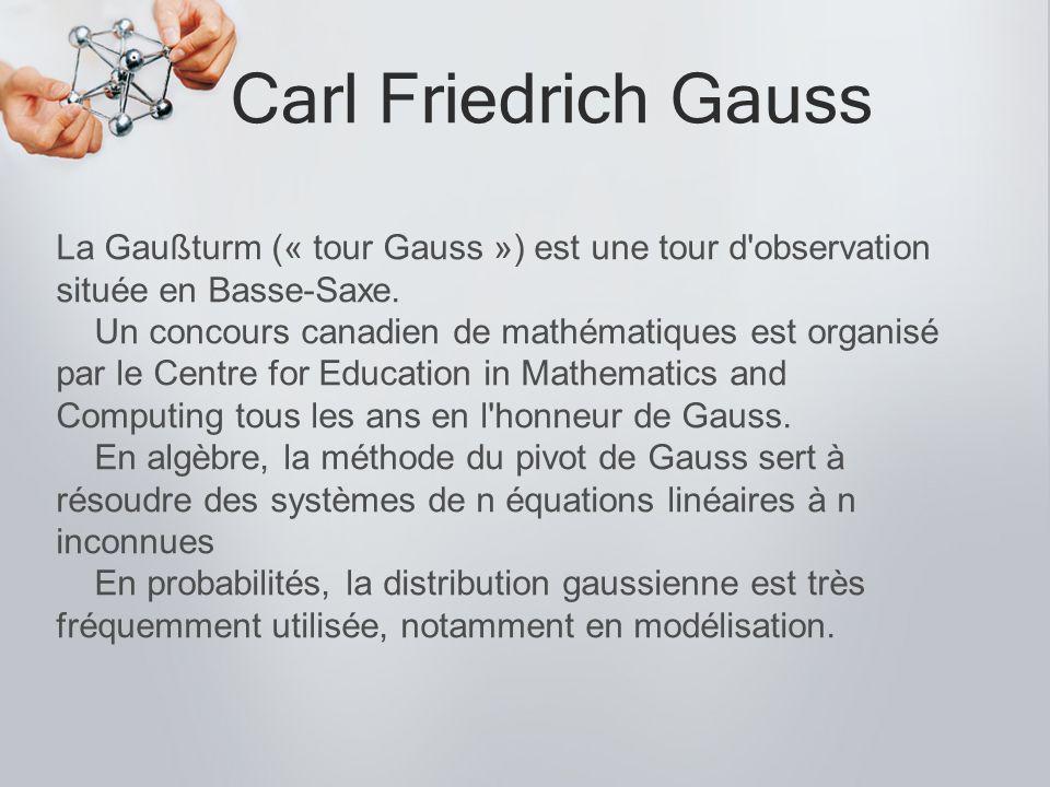Carl Friedrich Gauss La Gaußturm (« tour Gauss ») est une tour d'observation située en Basse-Saxe. Un concours canadien de mathématiques est organisé