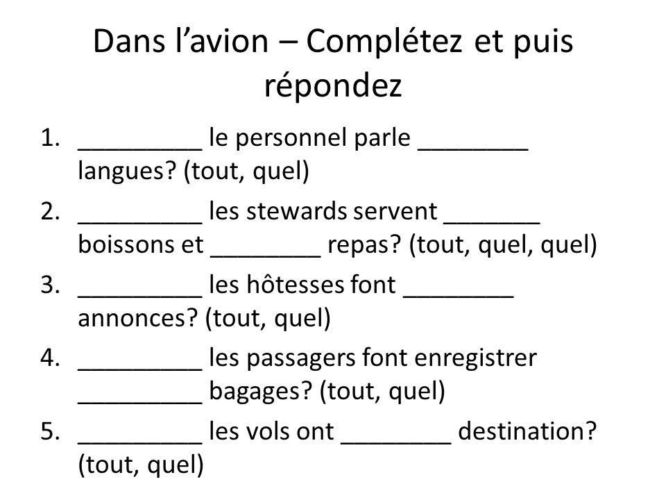 Dans lavion – Complétez et puis répondez 1._________ le personnel parle ________ langues? (tout, quel) 2._________ les stewards servent _______ boisso