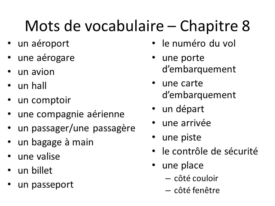 Mots de vocabulaire – Chapitre 8 un aéroport une aérogare un avion un hall un comptoir une compagnie aérienne un passager/une passagère un bagage à ma