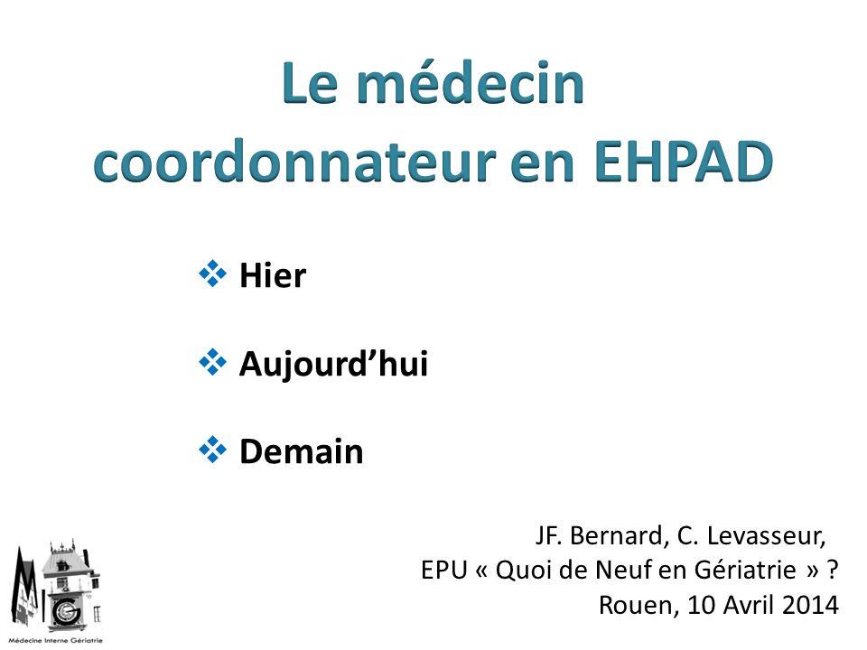 Hier Aujourdhui Demain JF. Bernard, C. Levasseur, EPU « Quoi de Neuf en Gériatrie » ? Rouen, 10 Avril 2014