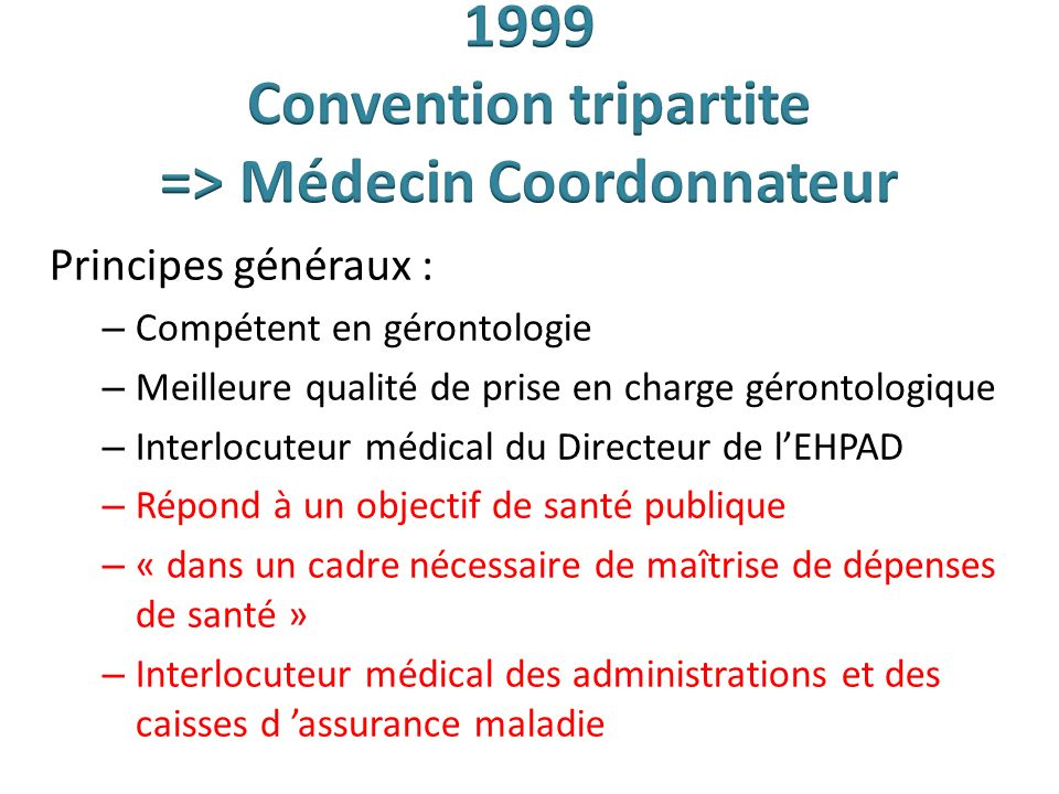 Principes généraux : – Compétent en gérontologie – Meilleure qualité de prise en charge gérontologique – Interlocuteur médical du Directeur de lEHPAD