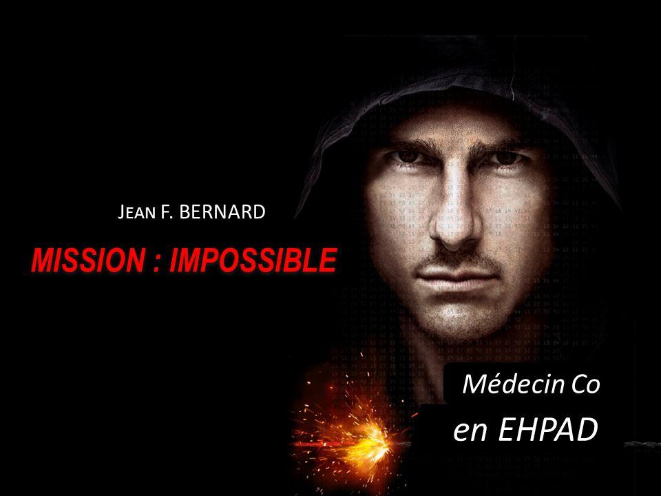 MISSION : IMPOSSIBLE Médecin Co en EHPAD J EAN F. BERNARD