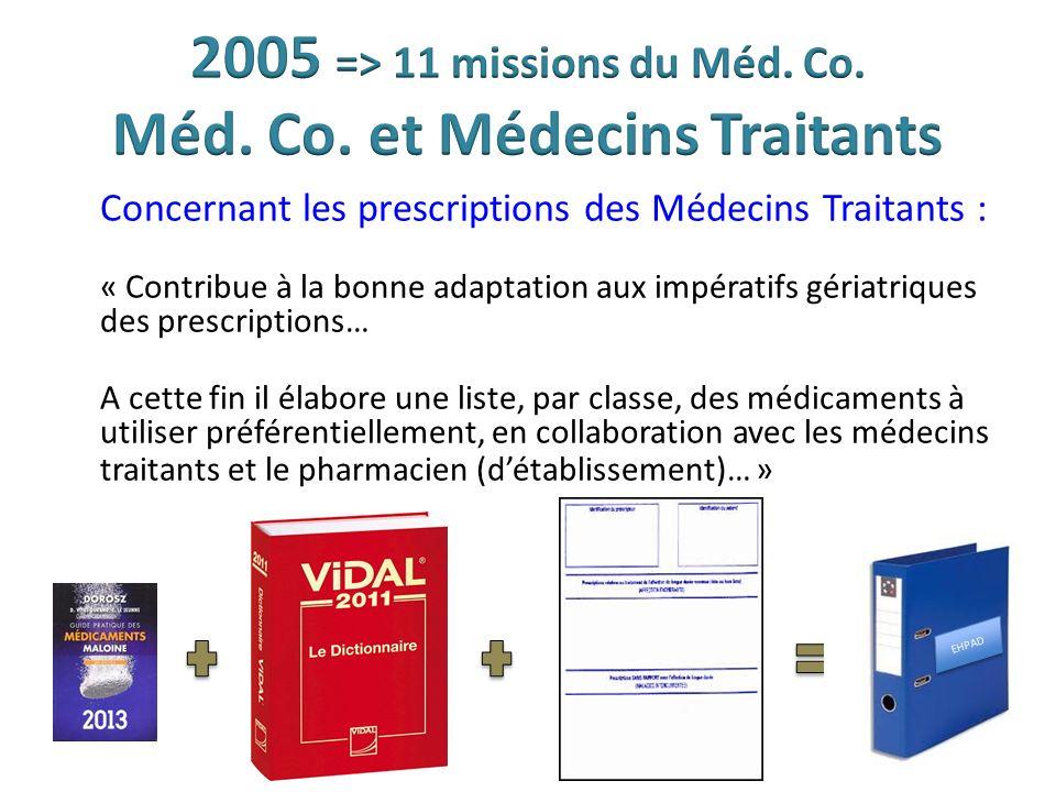Concernant les prescriptions des Médecins Traitants : « Contribue à la bonne adaptation aux impératifs gériatriques des prescriptions… A cette fin il