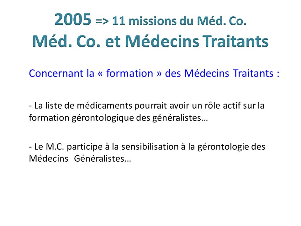 Concernant la « formation » des Médecins Traitants : - La liste de médicaments pourrait avoir un rôle actif sur la formation gérontologique des généra