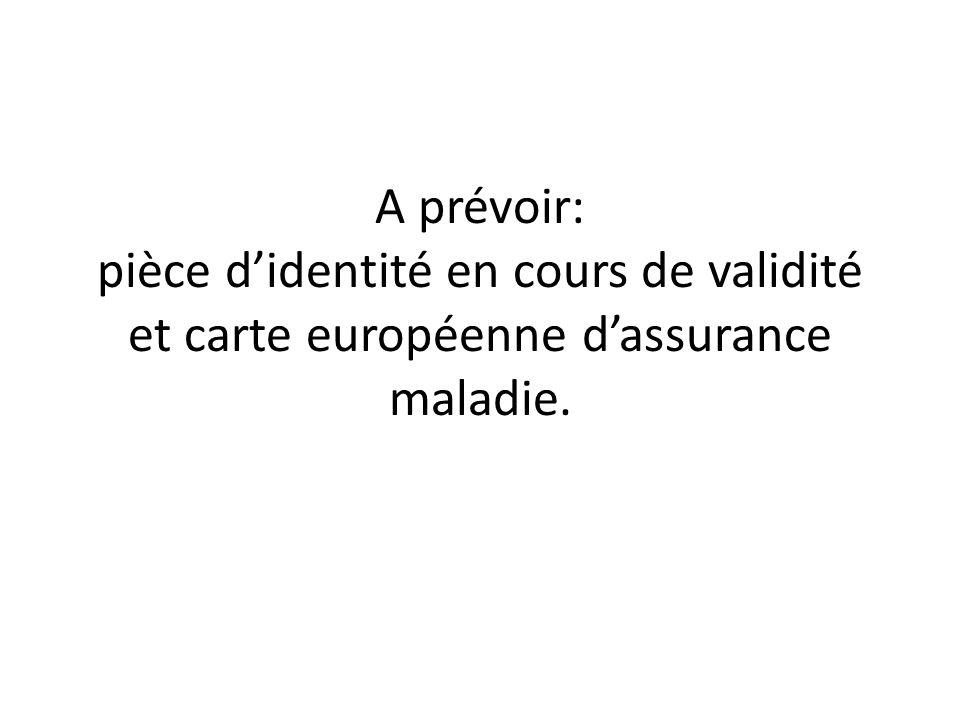 A prévoir: pièce didentité en cours de validité et carte européenne dassurance maladie.