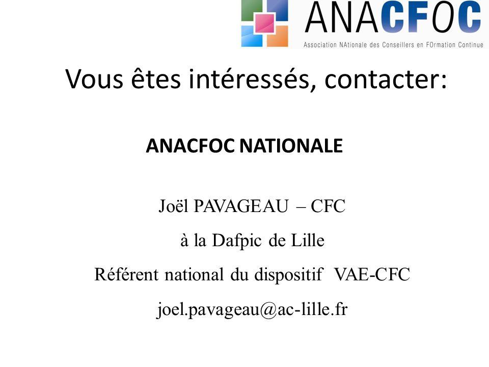 Vous êtes intéressés, contacter: Joël PAVAGEAU – CFC à la Dafpic de Lille Référent national du dispositif VAE-CFC joel.pavageau@ac-lille.fr ANACFOC NA