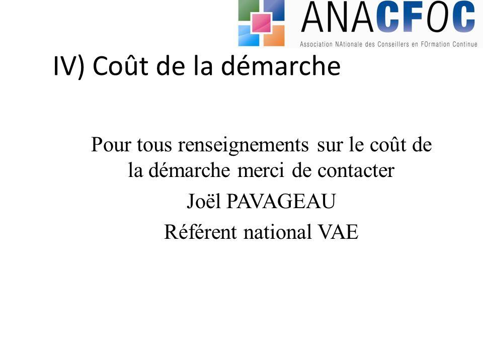 IV) Coût de la démarche Pour tous renseignements sur le coût de la démarche merci de contacter Joël PAVAGEAU Référent national VAE