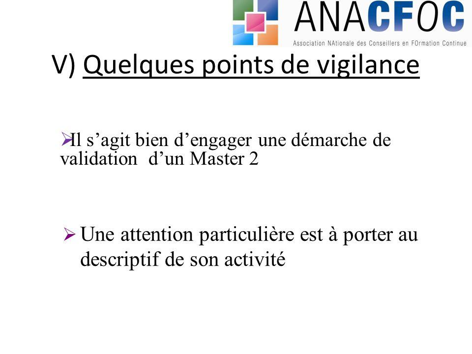 V) Quelques points de vigilance Il sagit bien dengager une démarche de validation dun Master 2 Une attention particulière est à porter au descriptif d