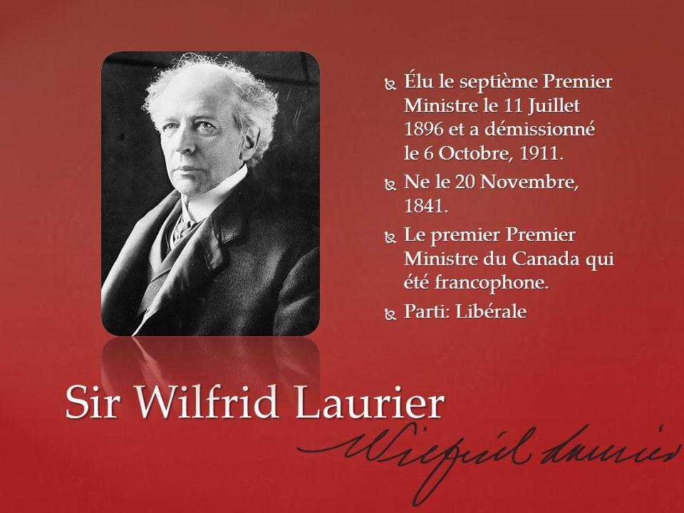 Sir Wilfrid Laurier Élu le septième Premier Ministre le 11 Juillet 1896 et a démissionné le 6 Octobre, 1911. Élu le septième Premier Ministre le 11 Ju