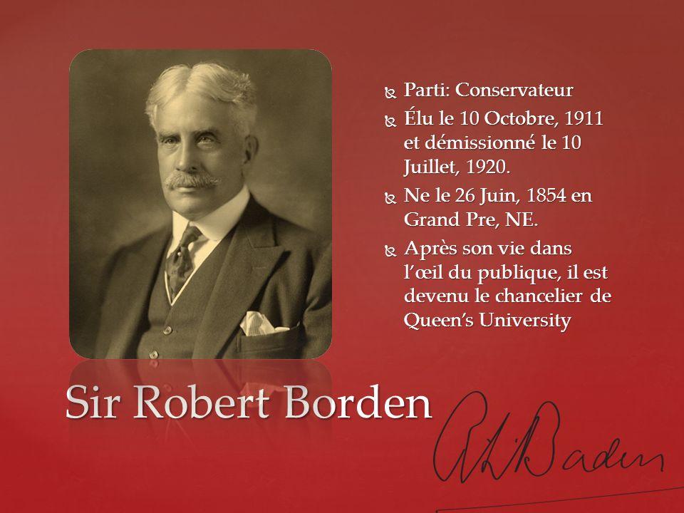 Sir Robert Borden Parti: Conservateur Parti: Conservateur Élu le 10 Octobre, 1911 et démissionné le 10 Juillet, 1920. Élu le 10 Octobre, 1911 et démis