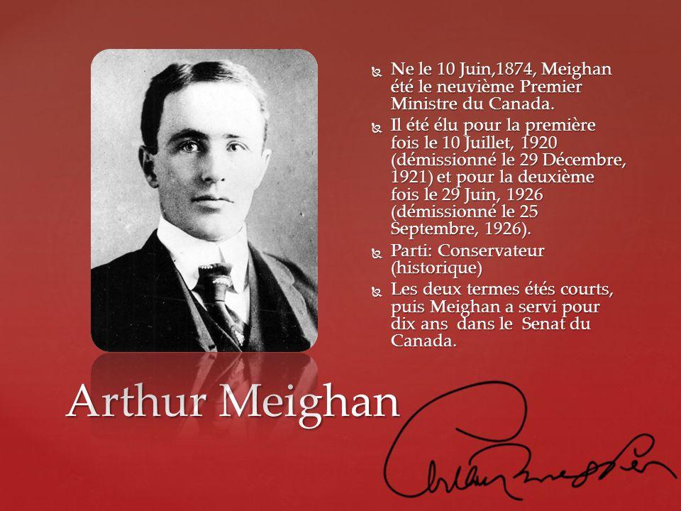 Arthur Meighan Ne le 10 Juin,1874, Meighan été le neuvième Premier Ministre du Canada. Ne le 10 Juin,1874, Meighan été le neuvième Premier Ministre du