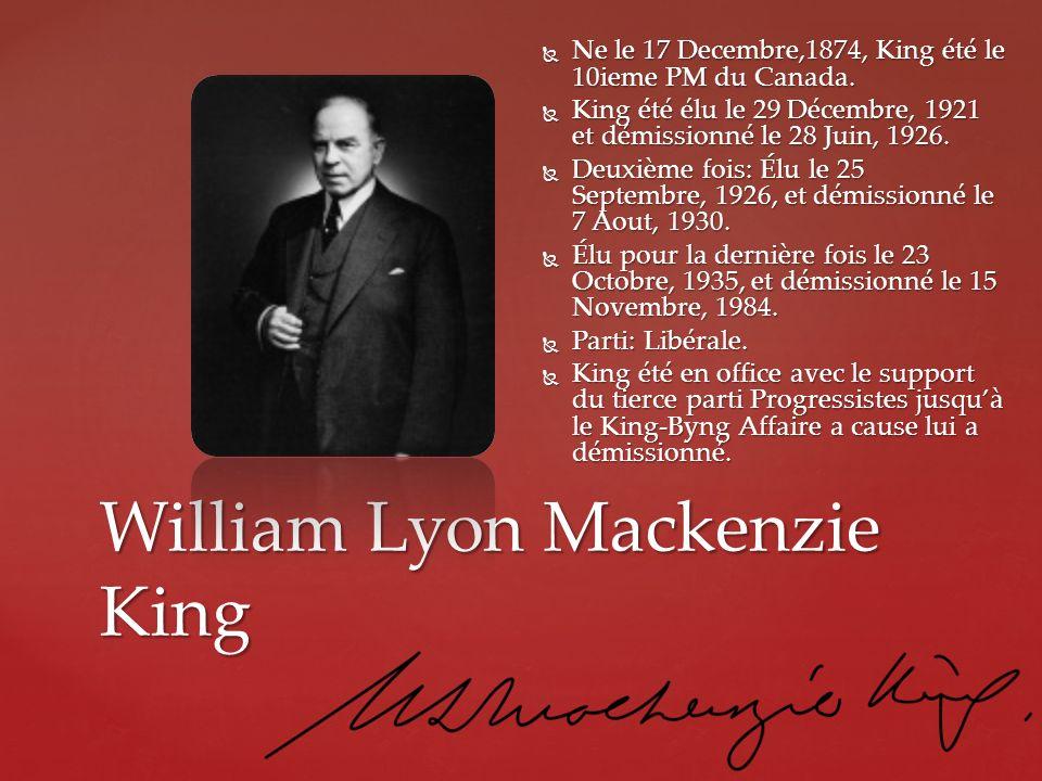 William Lyon Mackenzie King Ne le 17 Decembre,1874, King été le 10ieme PM du Canada. Ne le 17 Decembre,1874, King été le 10ieme PM du Canada. King été