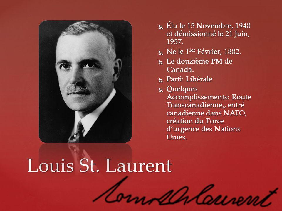 Louis St. Laurent Élu le 15 Novembre, 1948 et démissionné le 21 Juin, 1957. Élu le 15 Novembre, 1948 et démissionné le 21 Juin, 1957. Ne le 1 ier Févr