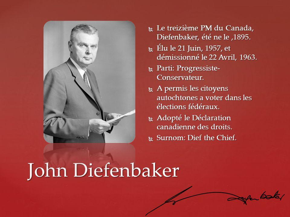 John Diefenbaker Le treizième PM du Canada, Diefenbaker, été ne le,1895. Le treizième PM du Canada, Diefenbaker, été ne le,1895. Élu le 21 Juin, 1957,