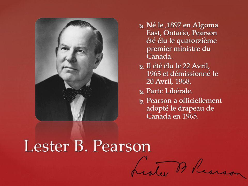 Lester B. Pearson Né le,1897 en Algoma East, Ontario, Pearson été élu le quatorzième premier ministre du Canada. Né le,1897 en Algoma East, Ontario, P