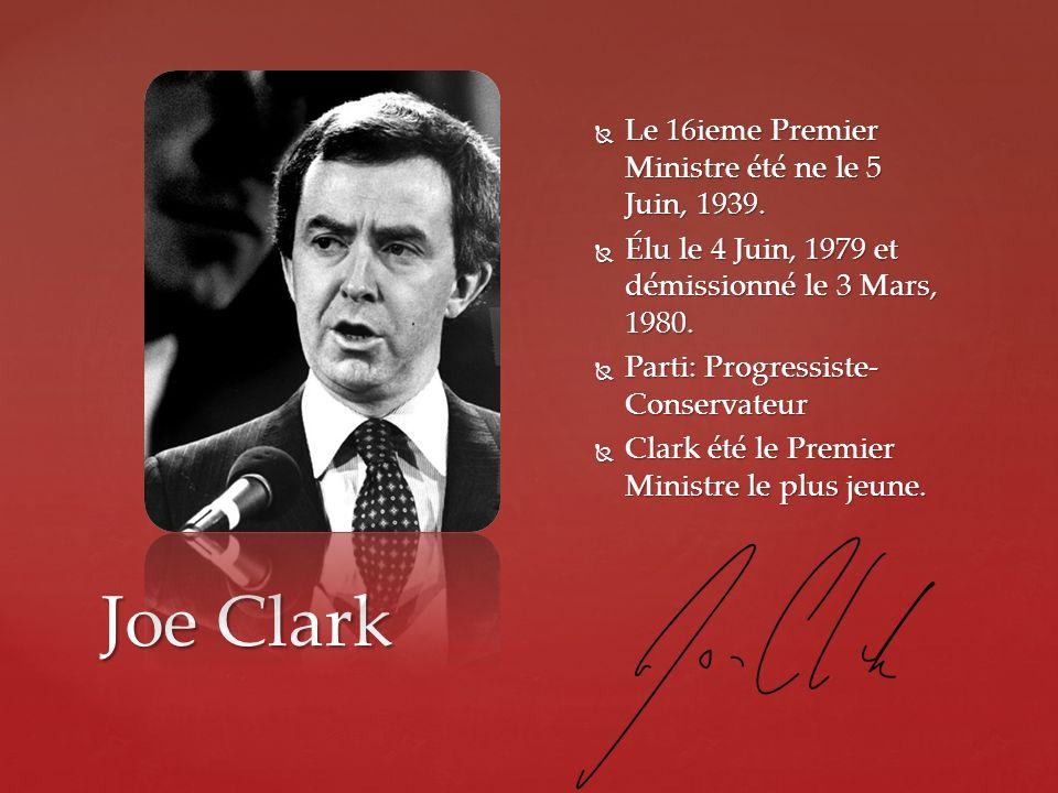 Joe Clark Le 16ieme Premier Ministre été ne le 5 Juin, 1939. Le 16ieme Premier Ministre été ne le 5 Juin, 1939. Élu le 4 Juin, 1979 et démissionné le
