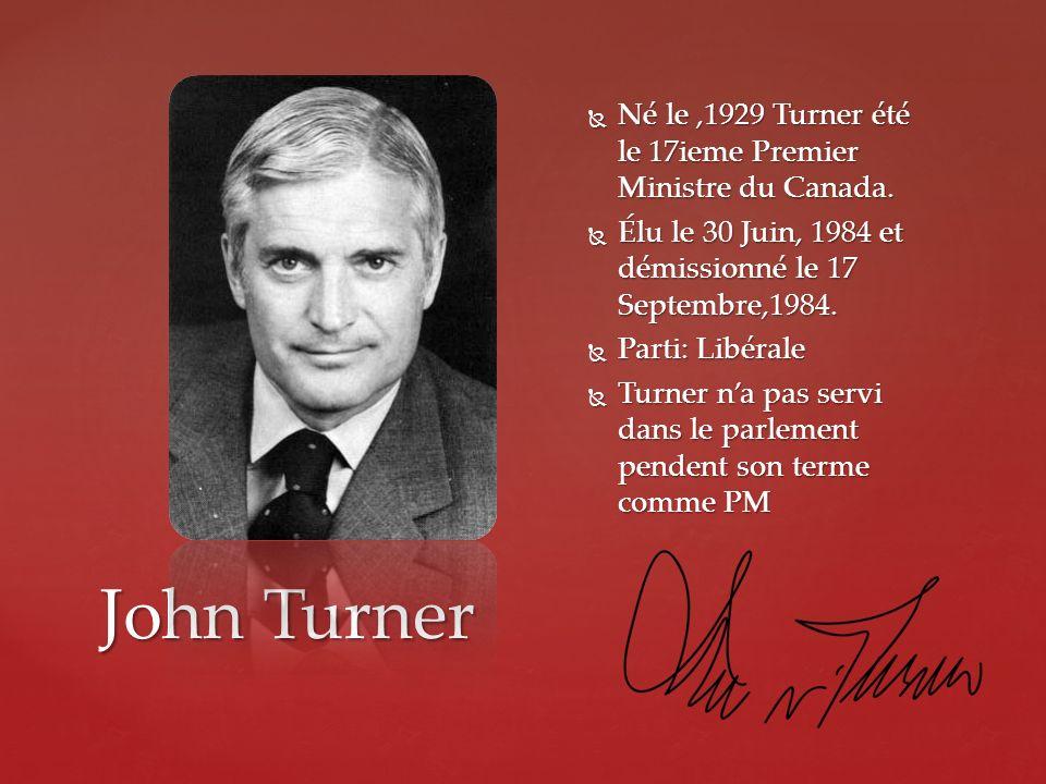 John Turner Né le,1929 Turner été le 17ieme Premier Ministre du Canada. Né le,1929 Turner été le 17ieme Premier Ministre du Canada. Élu le 30 Juin, 19