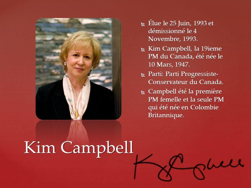 Kim Campbell Élue le 25 Juin, 1993 et démissionné le 4 Novembre, 1993. Élue le 25 Juin, 1993 et démissionné le 4 Novembre, 1993. Kim Campbell, la 19ie