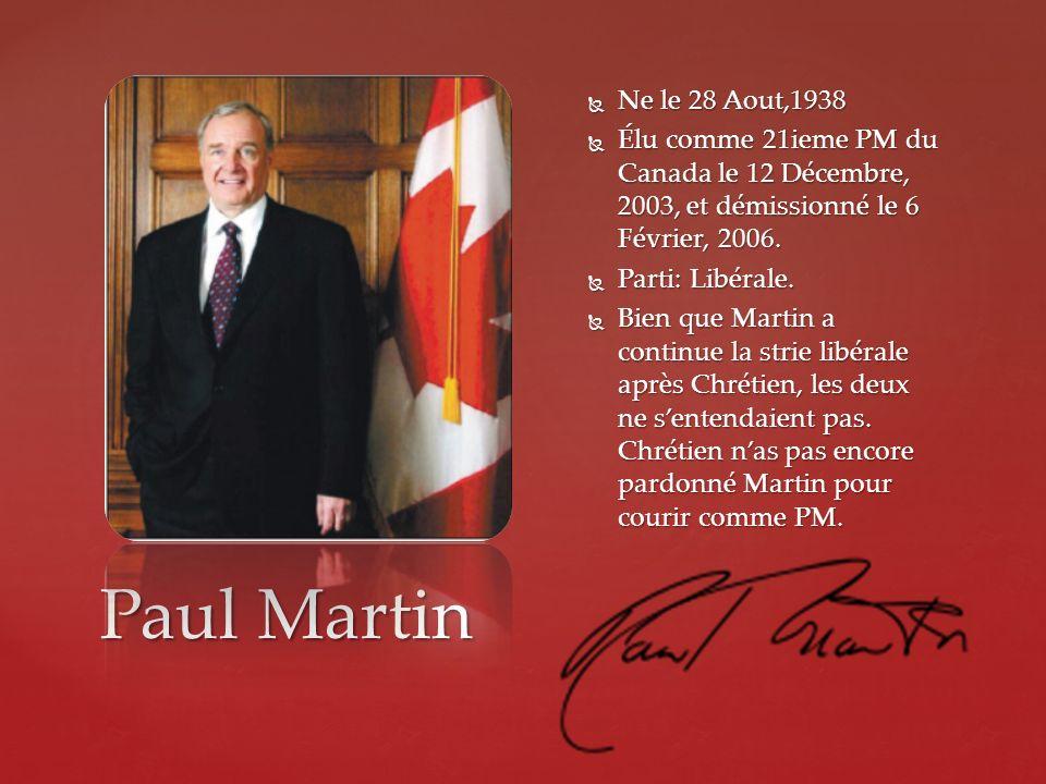 Paul Martin Ne le 28 Aout,1938 Ne le 28 Aout,1938 Élu comme 21ieme PM du Canada le 12 Décembre, 2003, et démissionné le 6 Février, 2006. Élu comme 21i