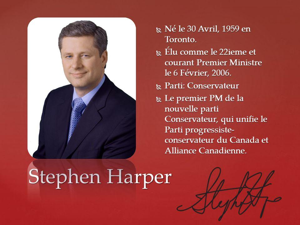 Stephen Harper Né le 30 Avril, 1959 en Toronto. Né le 30 Avril, 1959 en Toronto. Élu comme le 22ieme et courant Premier Ministre le 6 Février, 2006. É