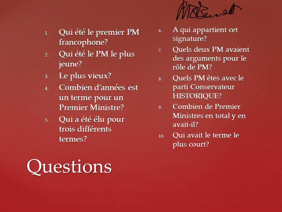 Questions 1. Qui été le premier PM francophone? 2. Qui été le PM le plus jeune? 3. Le plus vieux? 4. Combien dannées est un terme pour un Premier Mini