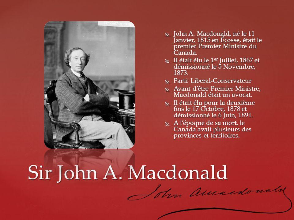 Sir John A. Macdonald John A. Macdonald, né le 11 Janvier, 1815 en Écosse, était le premier Premier Ministre du Canada. John A. Macdonald, né le 11 Ja