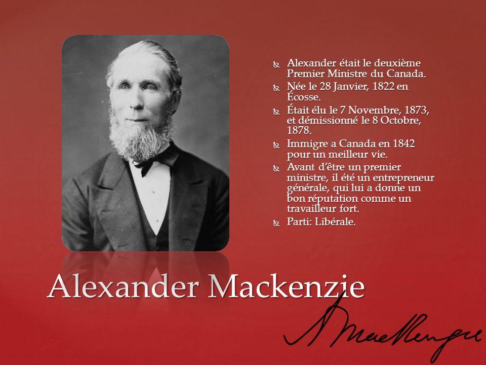 Alexander Mackenzie Alexander était le deuxième Premier Ministre du Canada. Alexander était le deuxième Premier Ministre du Canada. Née le 28 Janvier,